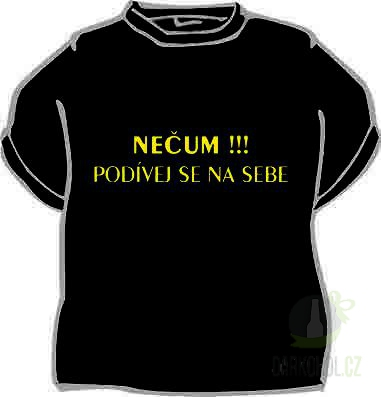 Hlavní kategorie - Triko Nečum !!!Podívej se na sebe. černá