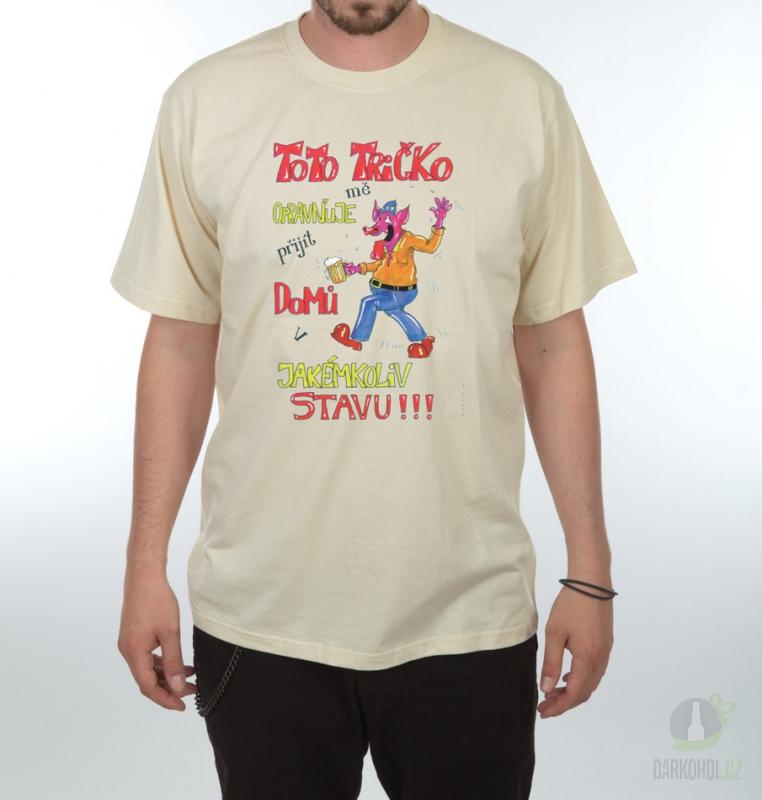 Hlavní kategorie - Triko Toto triko mě opravnuje přijít domů v jakémkoliv stavu.pískovaná-poslední kus!