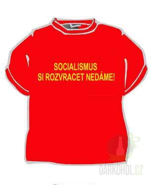 Hlavní kategorie - Triko Socialismus si rozvracet nedáme.červená-poslední kus!
